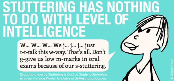 A headline reads, stuttering has nothing to do with level of intelligence. A cartoon woman is stuttering, We just talk this way. That's all. Don't give us low marks in oral exams because of our stuttering.