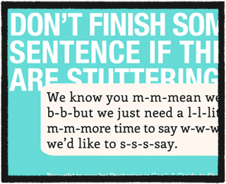 "The phrase ""Don't finished someone's sentence if they are stuttering"" being interrupted by a speech bubble with stuttered speech."